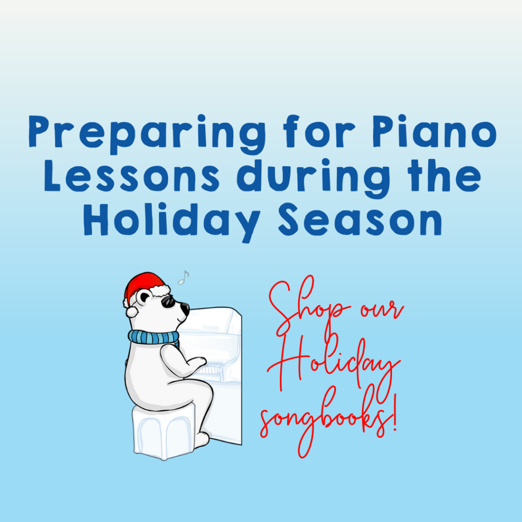 Preparing for Piano Lessons during the Holiday Season: What You Need!
